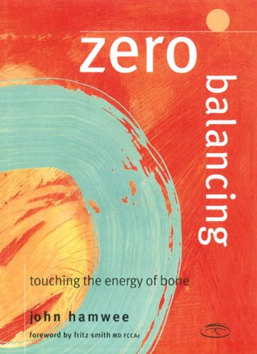 Zero Balancing: Touching the Energy of Bone (1556433352) by John Hamwee
