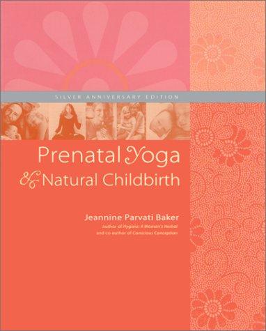 Prenatal Yoga and Natural Childbirth, Third Edition: Baker, Jeannine Parvati