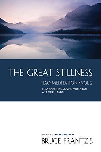 Great Stillness: Body Awareness, Moving Meditation & Sex Chi Gung - TAO Meditation, Volume 2: ...