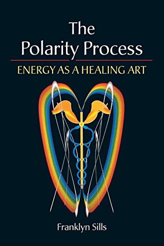 The Polarity Process: Energy as a Healing Art: Sills, Franklyn
