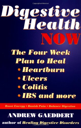 9781556434266: Digestive Health Now: The Four Week Plan to Heal Heartburn, Ulcers, Colitis, IBS and More