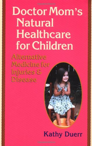 9781556434433: Doctor Mom's Natural Healthcare for Children: Alternative Medicine for Injuries and Diseases