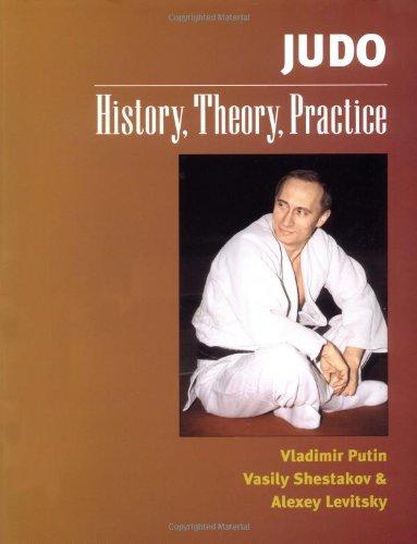 Judo: History, Theory, Practice: Putin, Vladimir; Shestakov, Vasily; Levitsky, Alexey