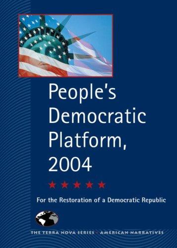 People's Democratic Platform, 2004: For the Restoration of a Democratic Republic (Terra Nova ...
