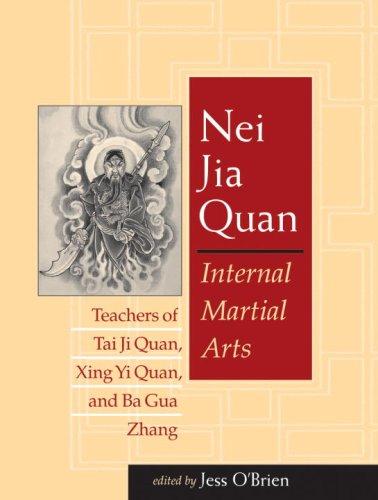 Nei Jia Quan: Internal Martial Arts Teachers of Tai Ji Quan, Xing Yi Quan, and Ba Gua Zhang: Jess ...