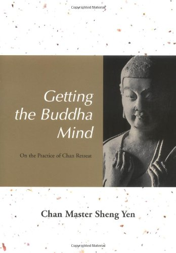 Getting the Buddha Mind: On the Practie of Chan Retreat: Ch'an Master Sheng-Yen