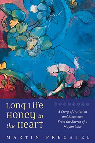 9781556435386: Long Life, Honey in the Heart: A Story of Initiation and Eloquence from the Shores of a Mayan Lake