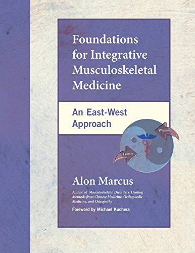 Foundations for Integrative Musculoskeletal Medicine: An East-West Approach: Marcus, Alon