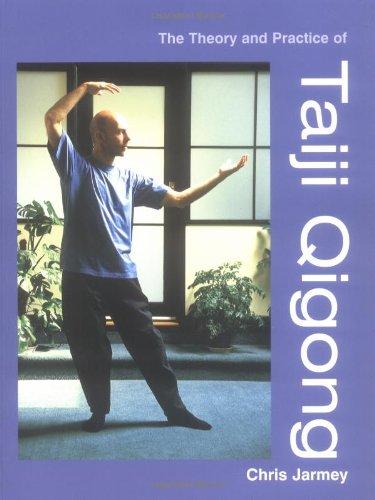 The Theory and Practice of Taiji Qigong: Jarmey, Chris