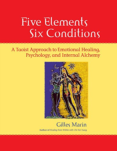 Five Elements, Six Conditions: A Taoist Approach to Emotional Healing, Psychology, and Internal A...