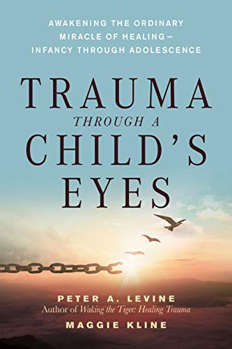 9781556436307: Trauma Through a Child's Eyes: Awakening the Ordinary Miracle of Healing