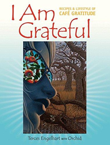 I Am Grateful Recipes & Lifestyle of Cafe Gratitude