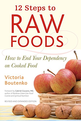 12 STEPS TO RAW FOODS: The Classic Guide To The Benefits Of Raw Foods