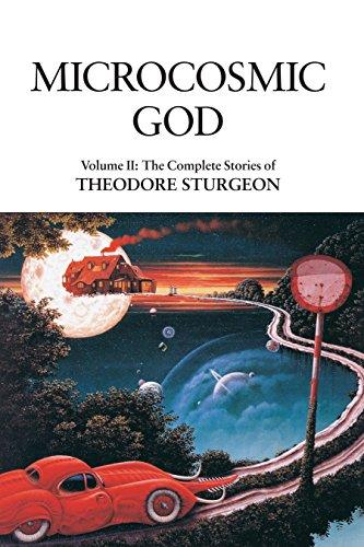 Microcosmic God: Volume II: The Complete Stories of Theodore Sturgeon: Sturgeon, Theodore