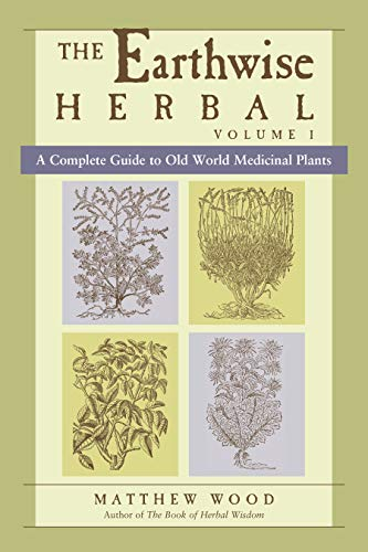 9781556436925: Earthwise Herbal Volume I: A Complete Guide to Old World Medicinal Plants