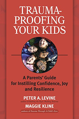9781556436994: Trauma-Proofing Your Kids: A Parents' Guide for Instilling Confidence, Joy and Resilience