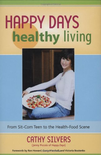 9781556437342: Happy Days Healthy Living: From Sitcom Teen to the Health-Food Scene