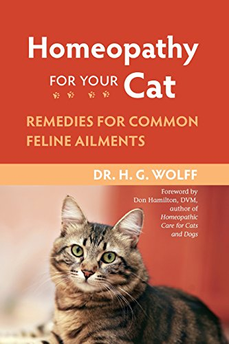 Homeopathy for Your Cat: Remedies for Common Feline Ailments: Wolff, Dr. H.G.