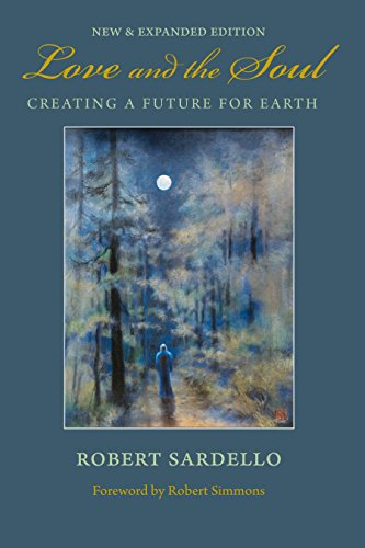 Love and the Soul: Creating a Future for Earth: Sardello, Robert