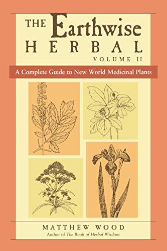 The Earthwise Herbal: A Complete Guide to New World Medicinal Plants: Wood, Matthew