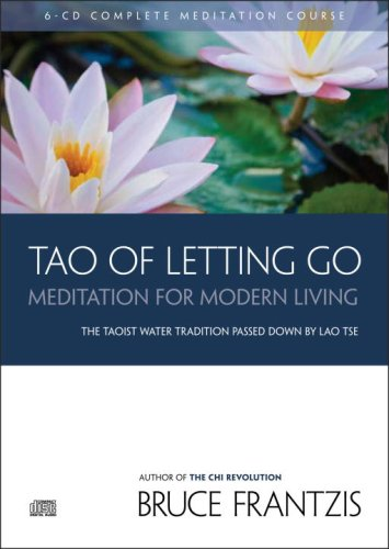 TAO of Letting Go: Meditation For Modern Living: Bruce Frantzis