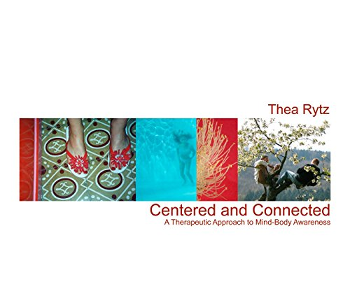 Centered and Connected: A Therapeutic Approach to Mind-Body Awareness: Thea Rytz