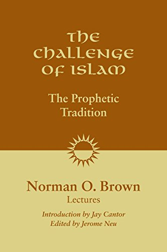 The Challenge of Islam: The Prophetic Tradition: Norman O. Brown
