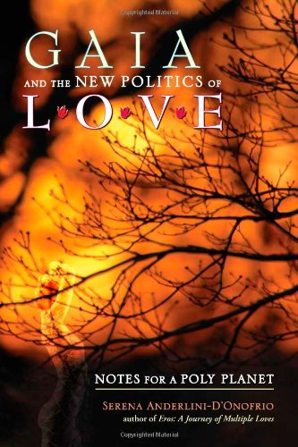 9781556438219: Gaia and the New Politics of Love: Notes for a Poly Planet