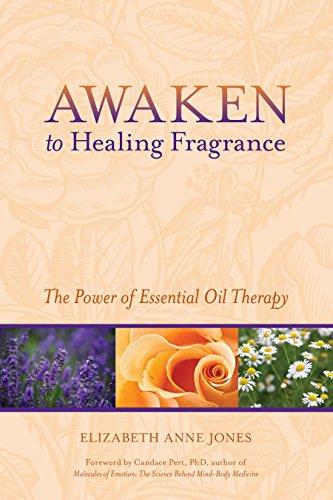 Awaken to Healing Fragrance: The Power of: Elizabeth Anne Jones;