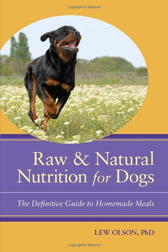 9781556439032: Raw and Natural Nutrition for Dogs: The Definitive Guide to Homemade Meals
