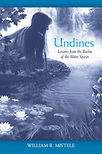 Undines: Lessons from the Realm of the Water Spirits: Mistele, William R.