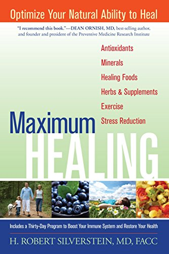 Maximum Healing: Optimize Your Natural Ability to Heal: H. Robert Silverstein M.D.