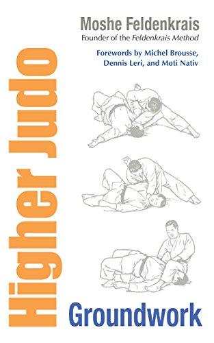 Higher Judo: Groundwork: Moshe Feldenkrais, Elizabeth Beringer (Editor), Dennis Leri (Foreword), ...