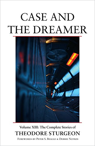 9781556439346: Case and the Dreamer: Volume XIII: The Complete Stories of Theodore Sturgeon