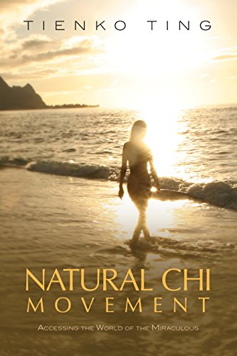 Natural Chi Movement: Accessing the World of the Miraculous: Ting, Tienko