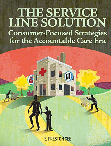 The Service Line Solution: Consumer-Focused Strategies for the Accountable Care Era: BLR, HCPro a ...