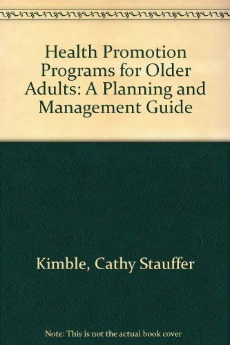 Health Promotion Programs for Older Adults: A Planning and Management Guide: Kimble, Cathy Stauffer...