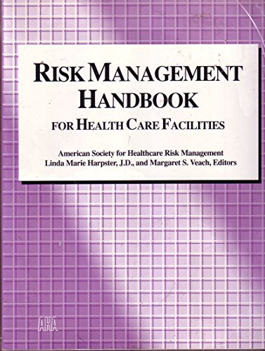 Risk Management Handbook for Health Care Facilities: Harpster & Veach,