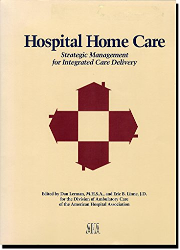 Hospital Home Care: Strategic Management for Integrated Care Delivery: DAN LERMAN
