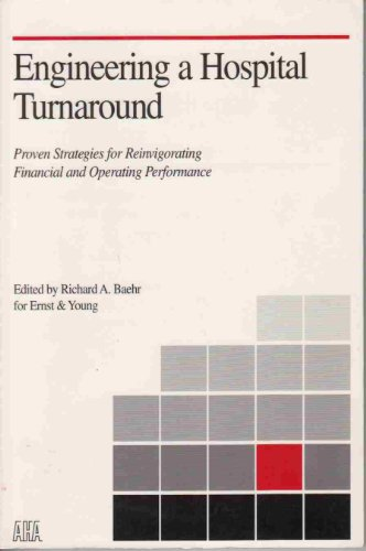 Engineering a Hospital Turnaround: Proven Strategies for Reinvigorating Financial and Operating ...
