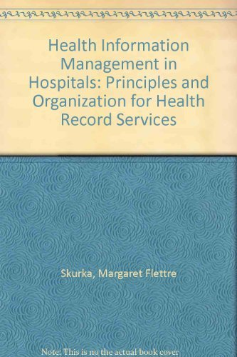 Health Information Management in Hospitals: Principles and Organization for Health Record Services:...