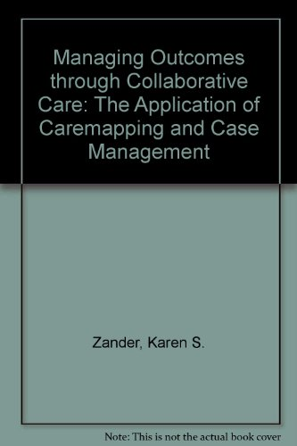 9781556481321: Managing Outcomes Through Collaborative Care: The Application of Caremapping and Case Management