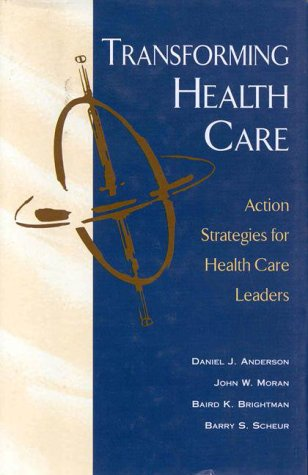 Transforming Health Care: Action Strategies for Health: Daniel J. Anderson,