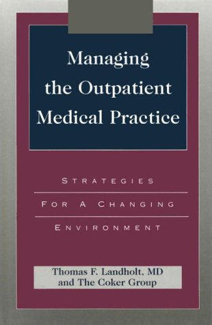 MANAGING THE OUTPATIENT MEDICAL PRACTICE: Lanholdt, Thomas F., And The Coker Group
