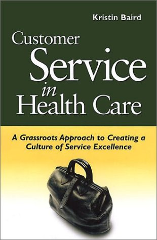 9781556482694: Customer Service in Health Care: A Grassroots Approach to Creating a Culture of Excellence (AHA Press) (J-B AHA Press)