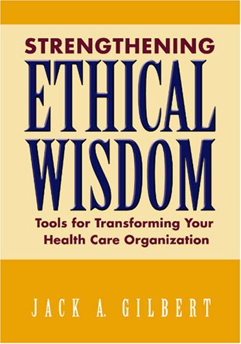 9781556483486: Strengthening Ethical Wisdom: Tools for Transforming Your Health Care Organization