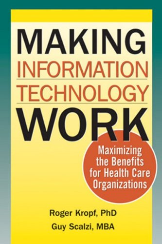 Making Information Technology Work: Maximizing the Benefits: Roger Kropf; Guy