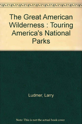 9781556505676: The Great American Wilderness: Touring America's National Parks