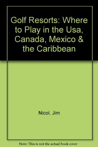 9781556507328: Golf Resorts: Where to Play in the Usa, Canada, Mexico & the Caribbean