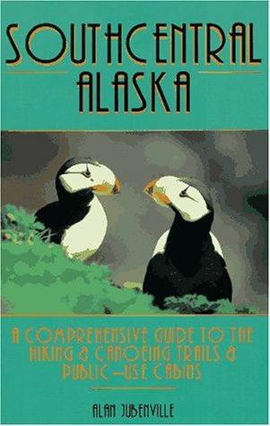 9781556507816: South Central Alaska: A Comprehensive Guide to the Hiking & Conoeing Trails & Public-Use Cabins (One of a kind)